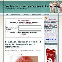 BLOG Hygiène-Sécurité des Denrées Alimentaires 02/10/14 Pouvez-vous repérer d'un coup d'oeil les oeufs « homologués » par la réglementation ?