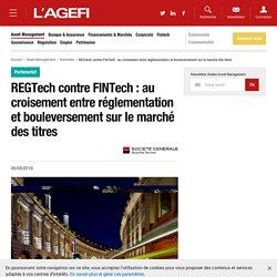 REGTech contre FINTech : au croisement entre réglementation et bouleversement sur le marché des titres - Actualités Asset Management