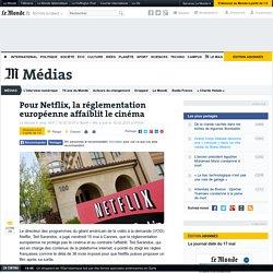 Pour Netflix, la réglementation européenne affaiblit le cinéma