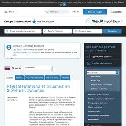 Réglementations et douanes en Slovénie : Douanes - Objectif Import Export