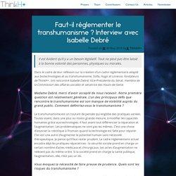 Faut-il réglementer le transhumanisme ? Interview avec Isabelle Debré – ThinkH+