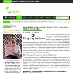 Pour des règlements en toute sécurité, optez pour un site sérieux : Easypayweb ! - les-seniors.com