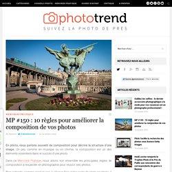 MP #150 : 10 règles pour améliorer la composition de vos photos