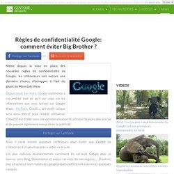 Règles de confidentialité Google: comment éviter Big Brother ?