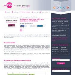 8 règles de base pour offrir une expérience client idéale - Le Lab by vente-privee consulting