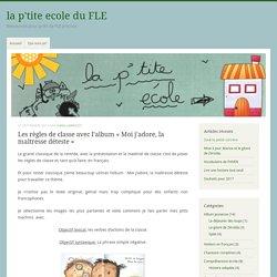 Les règles de classe avec l'album «Moi j'adore, la maîtresse déteste» – la p'tite ecole du FLE