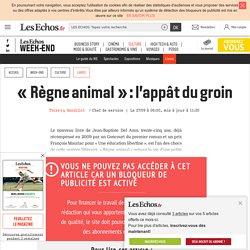 «Règne animal»: l'appât du groin, Les Echos Week-end