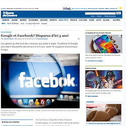 Fin de règne: Google et Facebook? Disparus d'ici 5 ans! - News High-Tech: Web