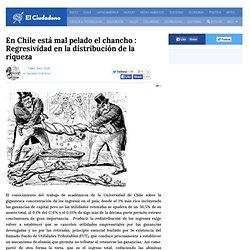 En Chile está mal pelado el chancho : Regresividad en la distribución de la riqueza