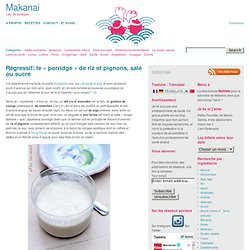 """Régressif: le """"porridge"""" de riz et pignons, salé ou sucré"""