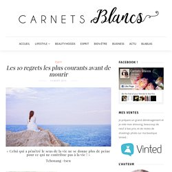Les 10 regrets les plus courants avant de mourir - Carnets Blancs