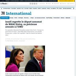 Israël regrette le départ annoncé de NikkiHaley, sa précieuse avocate à l'ONU