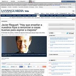 """Javier Reguart: """"Hay que enseñar a nuestros hijos a renunciar a cosas buenas para aspirar a mejores"""""""