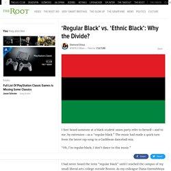 'Regular Black' vs. 'Ethnic Black': Why the Divide?
