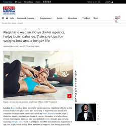 Regular exercise slows down ageing, helps burn calories: 7 simple tips for weight loss and a longer life