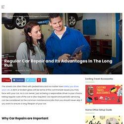 Regular Car Repair and Its Advantages In The Long Run