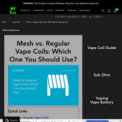 Mesh Coil vs Regular Coil: Which is Better? An Ultimate Guide