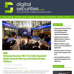 Globacap Becomes UK's First Fully Regulated Digital Security Offering and Administration Platform