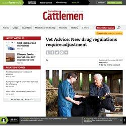 CANADIAN CATTLEMAN 28/12/17 Vet Advice: New drug regulations require adjustment