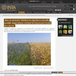 """INRA 16/11/17 Bilan du séminaire """"Mobiliser les régulations naturelles, surveiller, diagnostiquer, anticiper les risques pour la santé des cultures"""""""