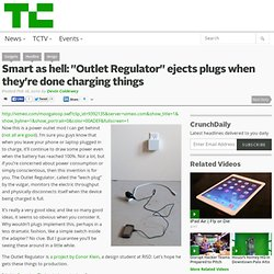Smart as hell: Outlet Regulator ejects plugs when they re done charging things