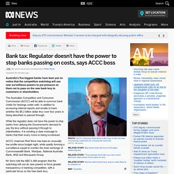 Bank tax: Regulator doesn't have the power to stop banks passing on costs, says ACCC boss