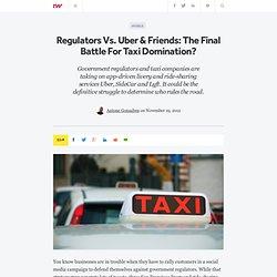 Regulators Vs. Uber & Friends: The Final Battle For Taxi Domination?