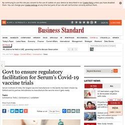 Govt to ensure regulatory facilitation for Serum's Covid-19 vaccine trials