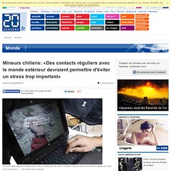 Mineurs chiliens: «Des contacts réguliers avec le monde extérieur devraient permettre d'éviter un stress trop important»