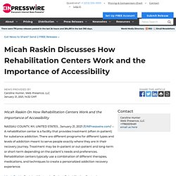 Micah Raskin Discusses How Rehabilitation Centers Work and the Importance of Accessibility - EIN Presswire