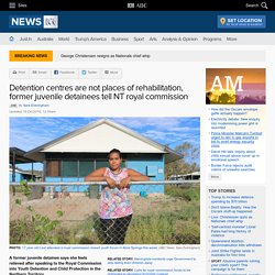 Detention centres are not places of rehabilitation, former juvenile detainees tell NT royal commission