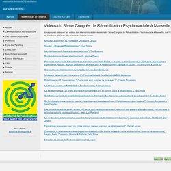 Vidéos du 3ème Congrès de Réhabilitation Psychosociale à Marseille, les 10 et 11 octobre 2013