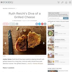 Ruth Reichl's Diva of a Grilled Cheese Recipe on Food52