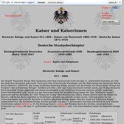 Deutsche Könige und Kaiser 911 - 1806, Deutsche Kaiser 1871-1918, Reichspräsidenten 1918-1933, Staatsratsvorsitzende der DDR 1949-1990, Bundespräsidenten und Bundeskanzler der BRD seit 1949