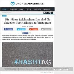 Für höhere Reichweiten: Das sind die aktuellen Top Hashtags auf Instagram