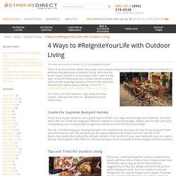 4 Ways to #ReIgniteYourLife with Outdoor Living