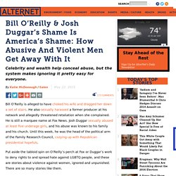 Bill O'Reilly & Josh Duggar's Shame Is America's Shame: How Abusive And Violent Men Get Away With It