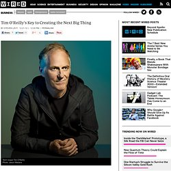 Tim O'Reilly's Key to Creating the Next Big Thing | Wired Business