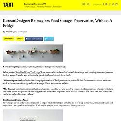 Korean Designer Reimagines Food Storage, Preservation, Without A Fridge