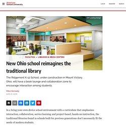 New Ohio school reimagines the traditional library (Tamara)
