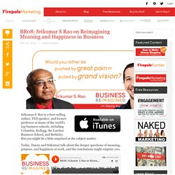 BR08: Srikumar S Rao on Reimagining Meaning and Happiness in Business