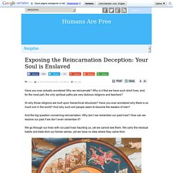 Exposing the Reincarnation Deception: Your Soul is Enslaved