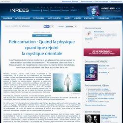 Réincarnation : Quand la physique quantique rejoint la mystique orientale