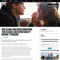 "Iris Scans And Reincarnation: The Science And Spirituality Behind ""I Origins"""