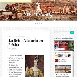 La Reine Victoria en 5 faits
