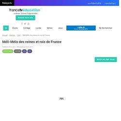 Méli-Mélo des reines et rois de France - Francetv Éducation