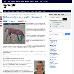 Caution urged over use of negative reinforcement - Focus, Training & Husbandry