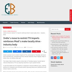 India's move to restrict TV imports reinforces Modi's make locally drive - industry body - Economicbuddy- World Economic News & Financial Tips