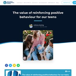 The value of reinforcing positive behaviour for our teens