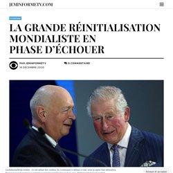 LA GRANDE RÉINITIALISATION MONDIALISTE EN PHASE D'ÉCHOUER – JEMINFORMETV.COM